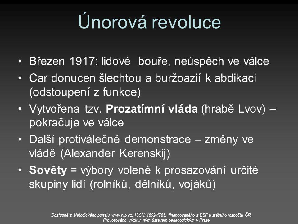 Únorová revoluce Březen 1917: lidové bouře, neúspěch ve válce Car donucen šlechtou a buržoazií k abdikaci (odstoupení z funkce) Vytvořena tzv. Prozatí