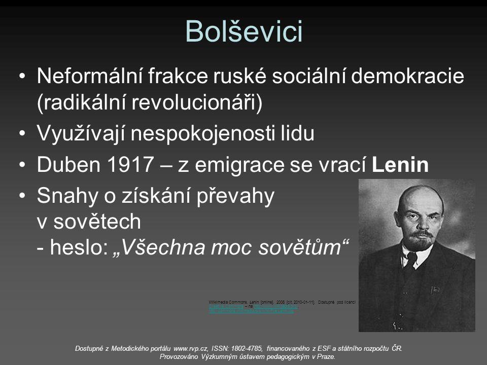 Bolševici Neformální frakce ruské sociální demokracie (radikální revolucionáři) Využívají nespokojenosti lidu Duben 1917 – z emigrace se vrací Lenin S