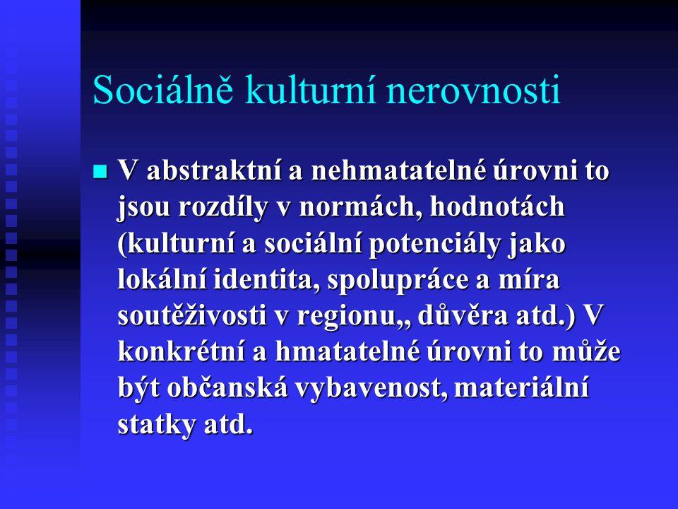 Sociálně kulturní nerovnosti n V abstraktní a nehmatatelné úrovni to jsou rozdíly v normách, hodnotách (kulturní a sociální potenciály jako lokální id