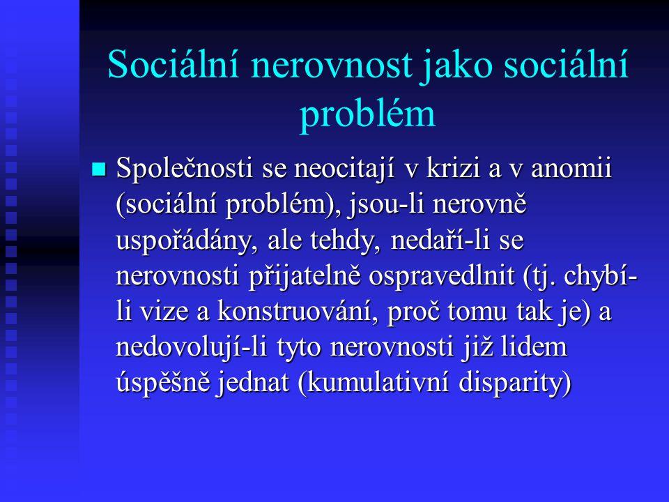 Sociální nerovnost jako sociální problém n Společnosti se neocitají v krizi a v anomii (sociální problém), jsou-li nerovně uspořádány, ale tehdy, neda