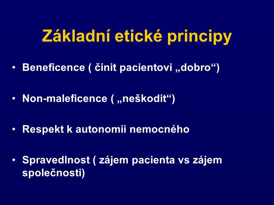 """Základní etické principy Beneficence ( činit pacientovi """"dobro ) Non-maleficence ( """"neškodit ) Respekt k autonomii nemocného Spravedlnost ( zájem pacienta vs zájem společnosti)"""