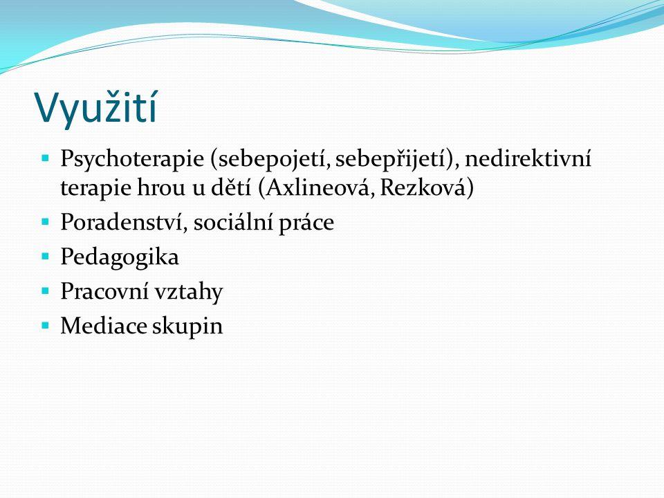 Využití  Psychoterapie (sebepojetí, sebepřijetí), nedirektivní terapie hrou u dětí (Axlineová, Rezková)  Poradenství, sociální práce  Pedagogika 