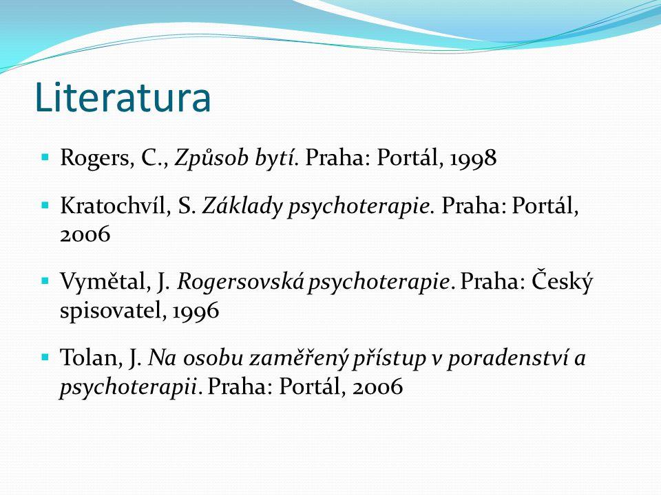 Literatura  Rogers, C., Způsob bytí. Praha: Portál, 1998  Kratochvíl, S. Základy psychoterapie. Praha: Portál, 2006  Vymětal, J. Rogersovská psycho