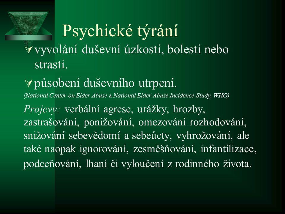 Psychické týrání  vyvolání duševní úzkosti, bolesti nebo strasti.  působení duševního utrpení. (National Center on Elder Abuse a National Elder Abus