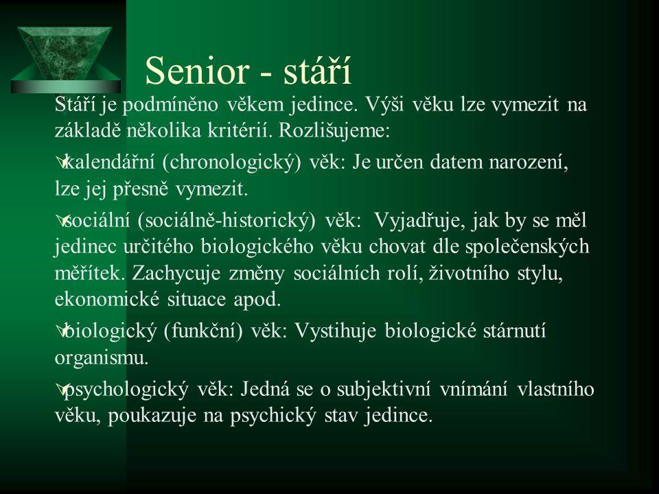 Senior - stáří Stáří je podmíněno věkem jedince. Výši věku lze vymezit na základě několika kritérií. Rozlišujeme:  kalendářní (chronologický) věk: Je