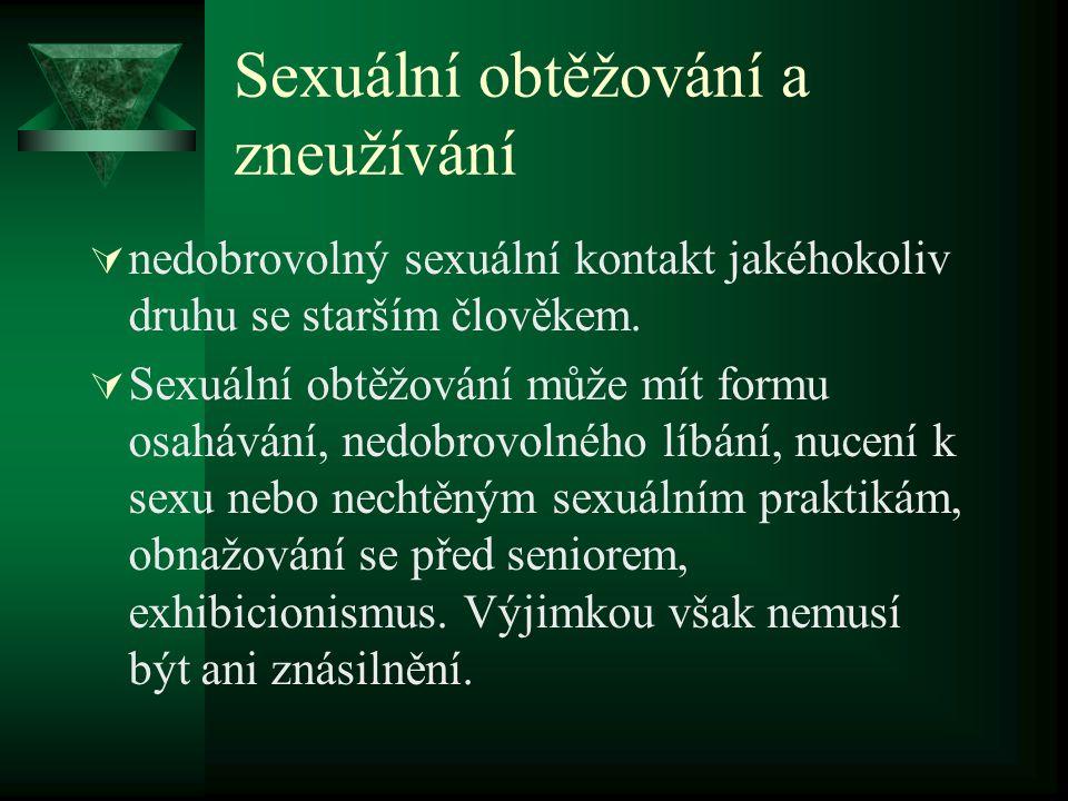 Sexuální obtěžování a zneužívání  nedobrovolný sexuální kontakt jakéhokoliv druhu se starším člověkem.  Sexuální obtěžování může mít formu osahávání