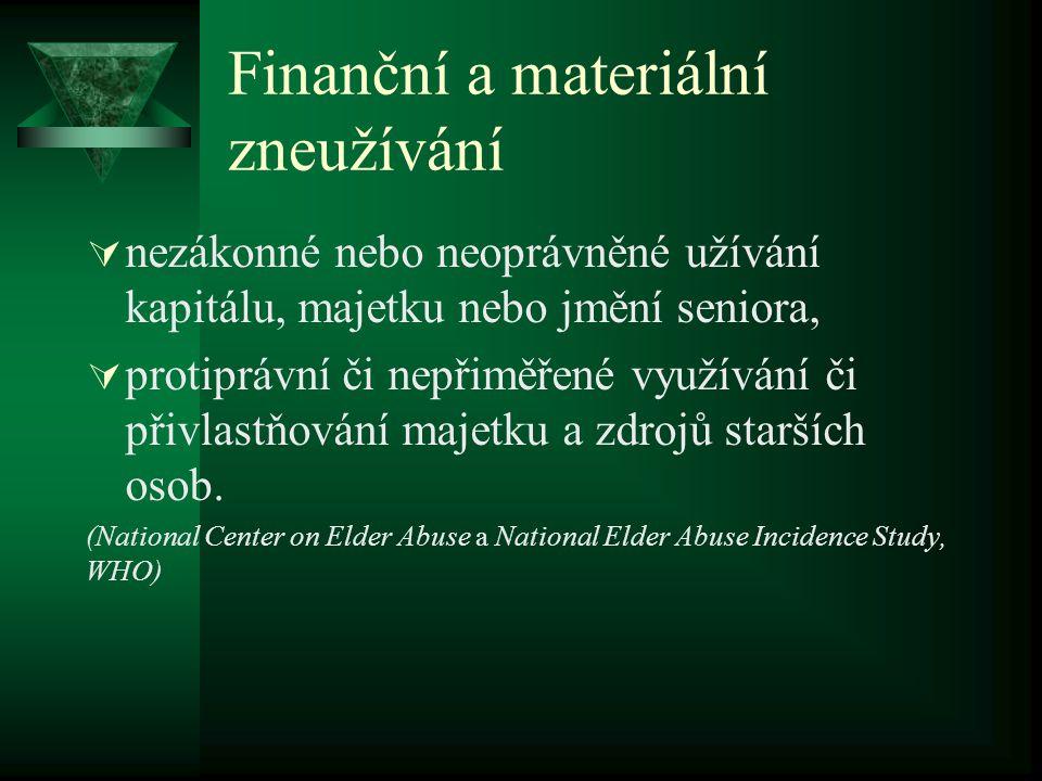 Finanční a materiální zneužívání  nezákonné nebo neoprávněné užívání kapitálu, majetku nebo jmění seniora,  protiprávní či nepřiměřené využívání či