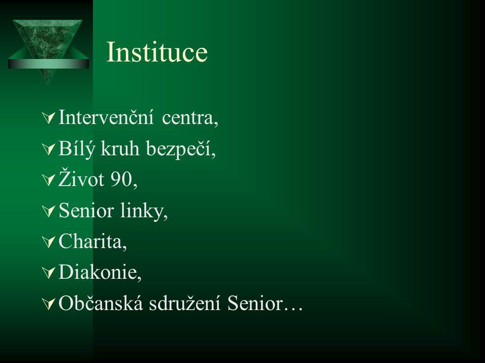 Instituce  Intervenční centra,  Bílý kruh bezpečí,  Život 90,  Senior linky,  Charita,  Diakonie,  Občanská sdružení Senior…