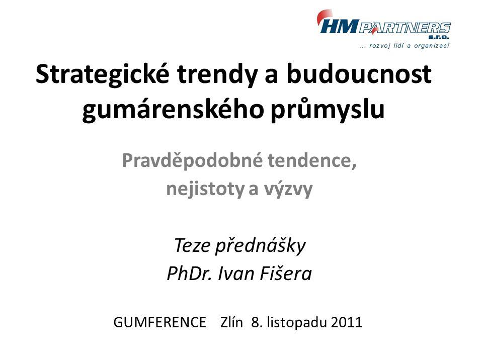 Strategické trendy a budoucnost gumárenského průmyslu Pravděpodobné tendence, nejistoty a výzvy Teze přednášky PhDr. Ivan Fišera GUMFERENCE Zlín 8. li