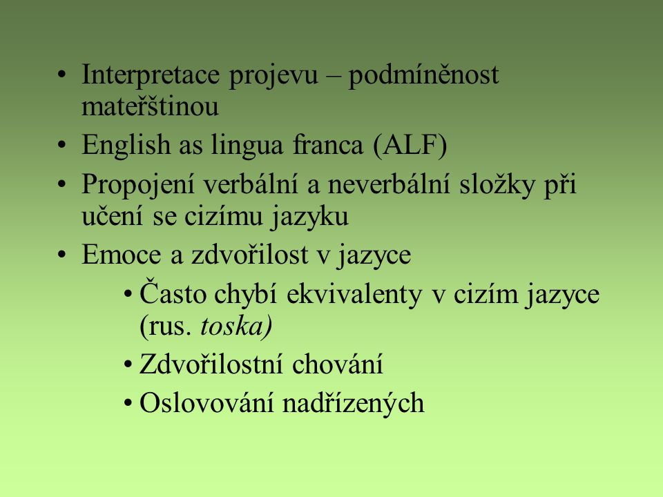 Interpretace projevu – podmíněnost mateřštinou English as lingua franca (ALF) Propojení verbální a neverbální složky při učení se cizímu jazyku Emoce
