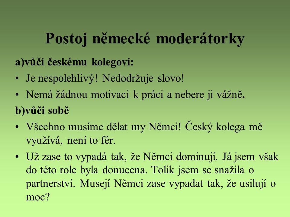 Postoj německé moderátorky a)vůči českému kolegovi: Je nespolehlivý! Nedodržuje slovo! Nemá žádnou motivaci k práci a nebere ji vážně. b)vůči sobě Vše