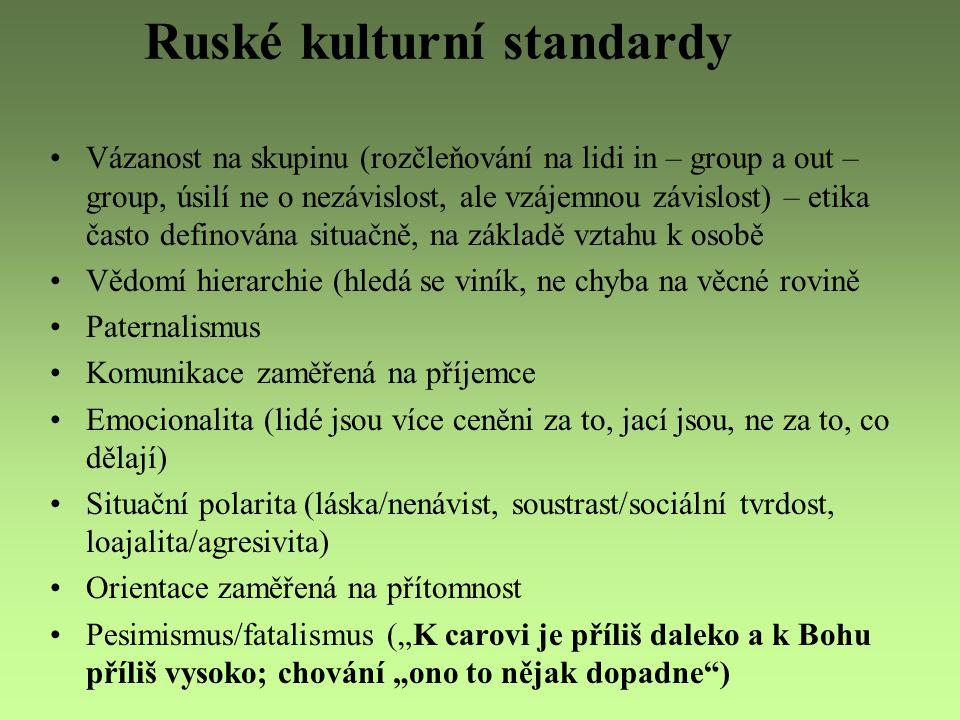 Ruské kulturní standardy Vázanost na skupinu (rozčleňování na lidi in – group a out – group, úsilí ne o nezávislost, ale vzájemnou závislost) – etika