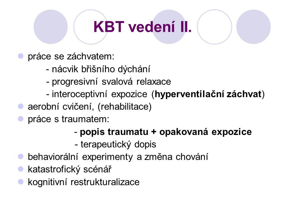 KBT vedení II. práce se záchvatem: - nácvik břišního dýchání - progresivní svalová relaxace - interoceptivní expozice (hyperventilační záchvat) aerobn