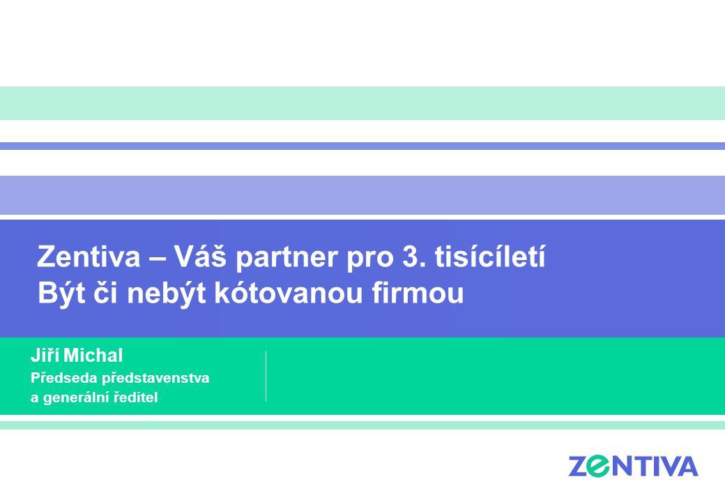 Zentiva – Váš partner pro 3. tisícíletí Být či nebýt kótovanou firmou Jiří Michal Předseda představenstva a generální ředitel