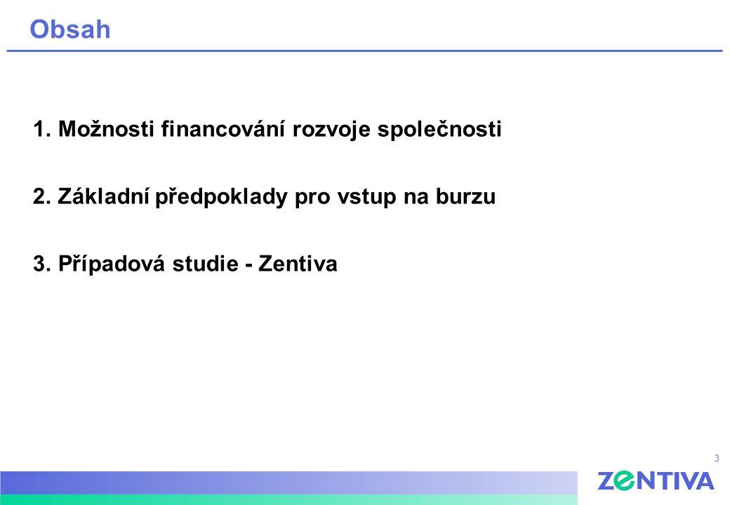 3 Obsah 1.Možnosti financování rozvoje společnosti 2.Základní předpoklady pro vstup na burzu 3.Případová studie - Zentiva
