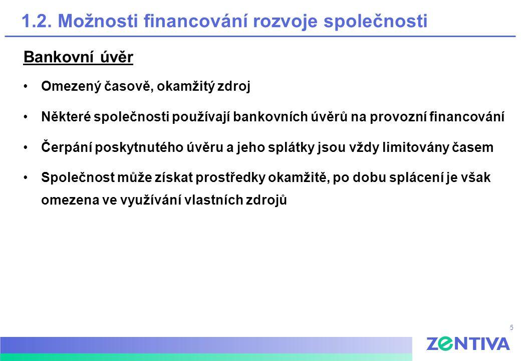 5 1.2. Možnosti financování rozvoje společnosti Bankovní úvěr Omezený časově, okamžitý zdroj Některé společnosti používají bankovních úvěrů na provozn
