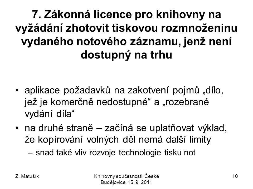 Z. MatušíkKnihovny současnosti, České Budějovice, 15. 9. 2011 10 7. Zákonná licence pro knihovny na vyžádání zhotovit tiskovou rozmnoženinu vydaného n