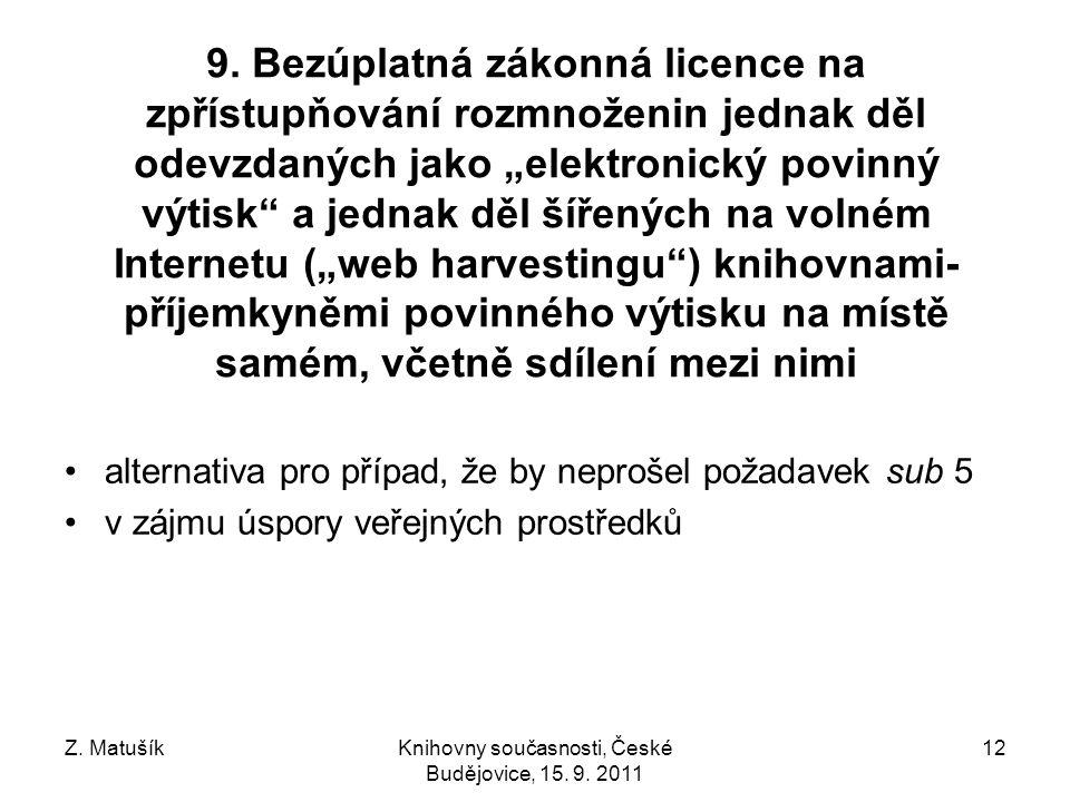 Z. MatušíkKnihovny současnosti, České Budějovice, 15. 9. 2011 12 9. Bezúplatná zákonná licence na zpřístupňování rozmnoženin jednak děl odevzdaných ja