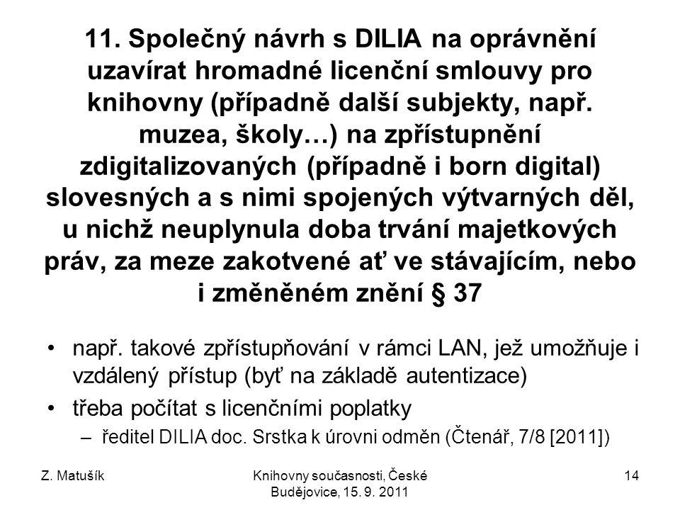 Z. MatušíkKnihovny současnosti, České Budějovice, 15. 9. 2011 14 11. Společný návrh s DILIA na oprávnění uzavírat hromadné licenční smlouvy pro knihov
