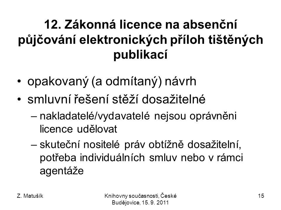 Z. MatušíkKnihovny současnosti, České Budějovice, 15. 9. 2011 15 12. Zákonná licence na absenční půjčování elektronických příloh tištěných publikací o