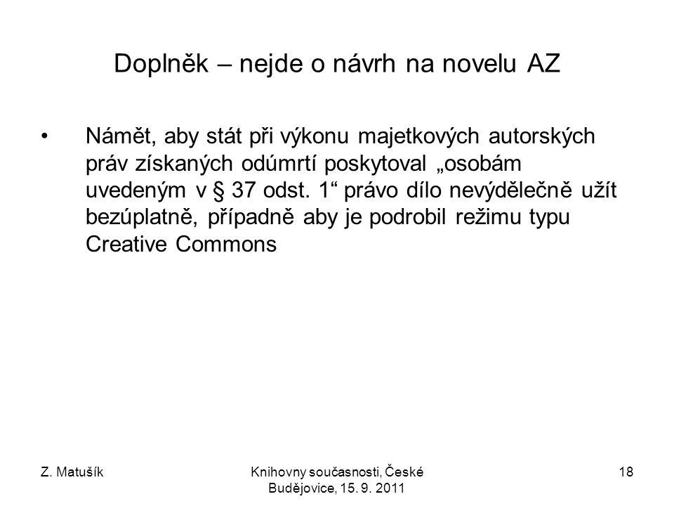 Z. MatušíkKnihovny současnosti, České Budějovice, 15. 9. 2011 18 Doplněk – nejde o návrh na novelu AZ Námět, aby stát při výkonu majetkových autorskýc