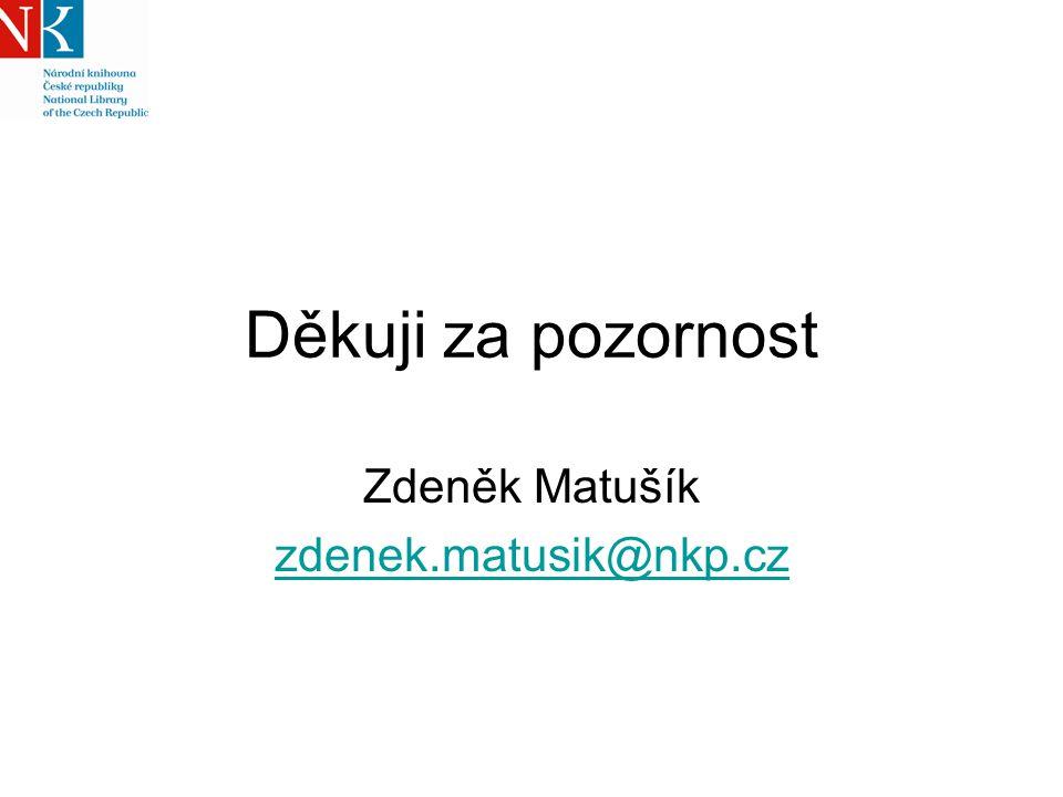 Děkuji za pozornost Zdeněk Matušík zdenek.matusik@nkp.cz