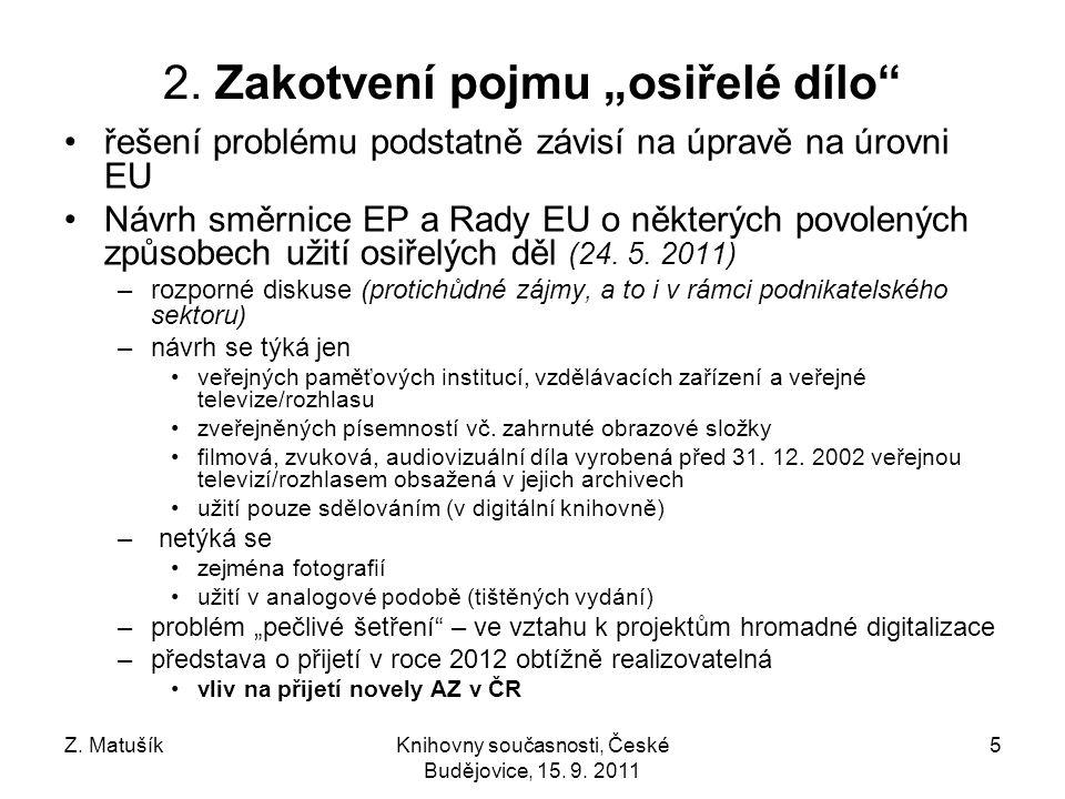 """Z. MatušíkKnihovny současnosti, České Budějovice, 15. 9. 2011 5 2. Zakotvení pojmu """"osiřelé dílo"""" řešení problému podstatně závisí na úpravě na úrovni"""