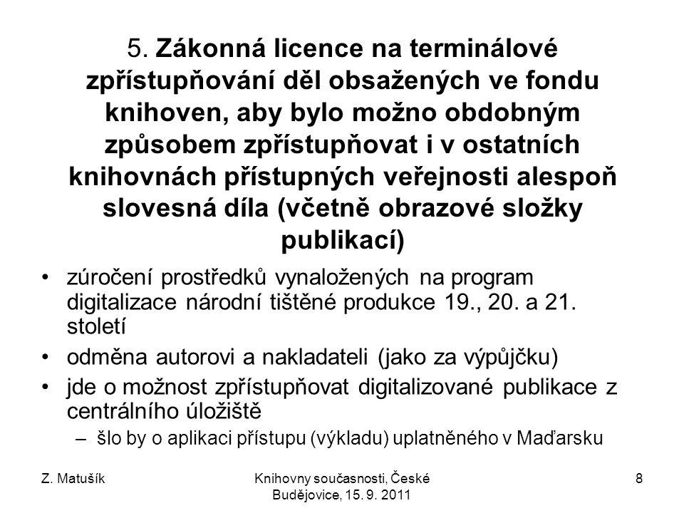 Z. MatušíkKnihovny současnosti, České Budějovice, 15. 9. 2011 8 5. Zákonná licence na terminálové zpřístupňování děl obsažených ve fondu knihoven, aby