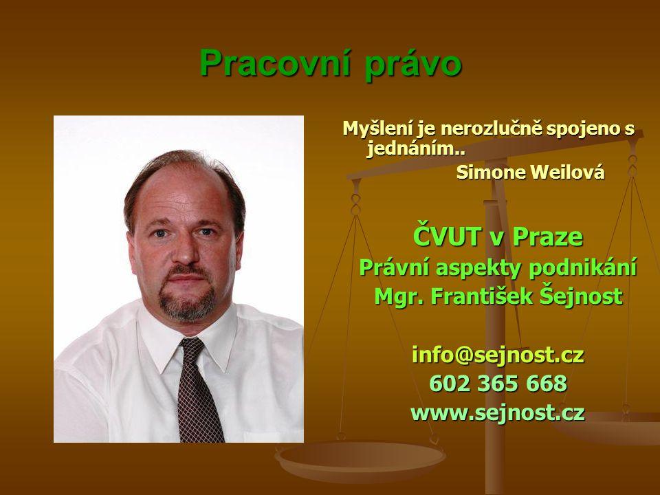 Pracovní právo Listina základních práv a svobod Listina základních práv a svobod Nikdo nesmí být podroben nuceným pracím nebo službám – čl.