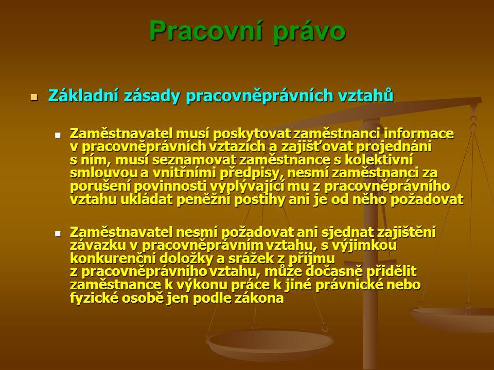 Pracovní právo Základní zásady pracovněprávních vztahů Základní zásady pracovněprávních vztahů Zaměstnavatel musí poskytovat zaměstnanci informace v p