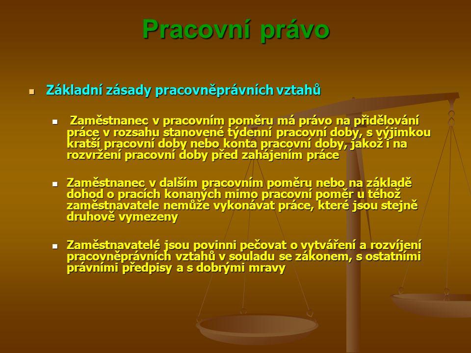 Pracovní právo Základní zásady pracovněprávních vztahů Základní zásady pracovněprávních vztahů Zaměstnanec v pracovním poměru má právo na přidělování