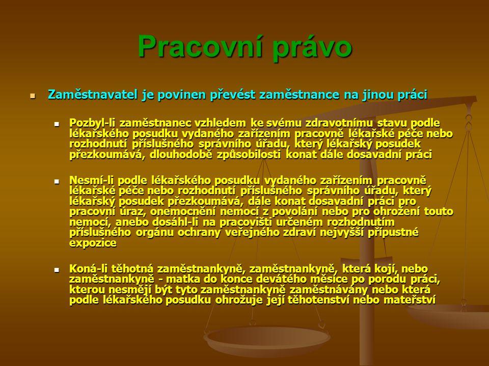 Pracovní právo Zaměstnavatel je povinen převést zaměstnance na jinou práci Zaměstnavatel je povinen převést zaměstnance na jinou práci Pozbyl-li zaměs