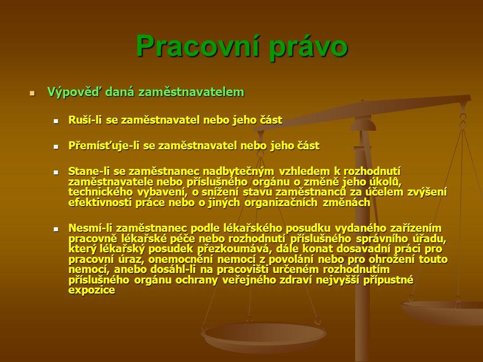 Pracovní právo Výpověď daná zaměstnavatelem Výpověď daná zaměstnavatelem Ruší-li se zaměstnavatel nebo jeho část Ruší-li se zaměstnavatel nebo jeho čá