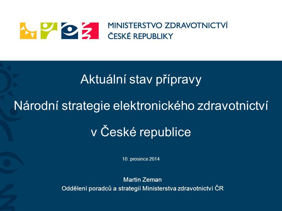 Aktuální stav přípravy Národní strategie elektronického zdravotnictví v České republice 10. prosince 2014 Martin Zeman Oddělení poradců a strategií Mi