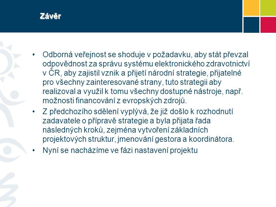 Závěr Odborná veřejnost se shoduje v požadavku, aby stát převzal odpovědnost za správu systému elektronického zdravotnictví v ČR, aby zajistil vznik a