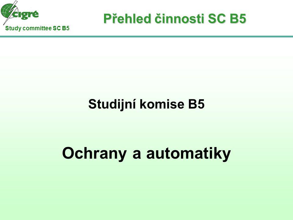 Study committee SC B5 Poslání SC B5: Podporovat rozvoj produktů a výměnu informací a znalostí na poli ochran a automatik.