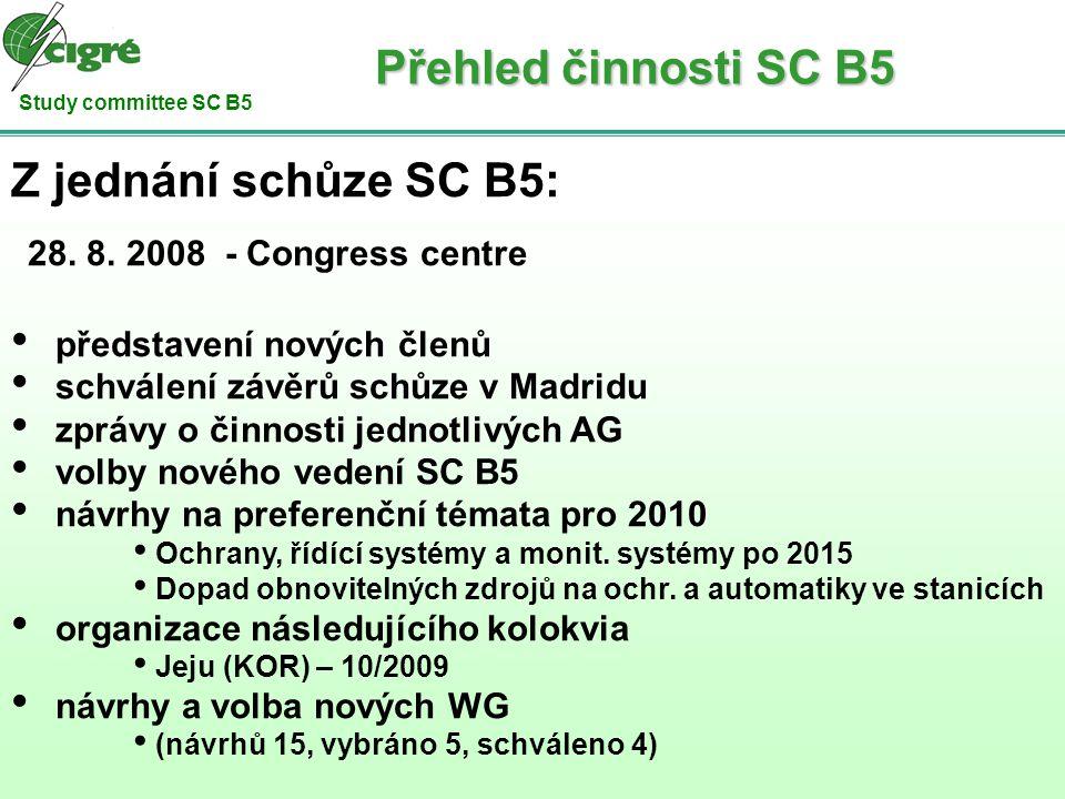 Study committee SC B5 Z jednání schůze SC B5: 28. 8. 2008 - Congress centre představení nových členů schválení závěrů schůze v Madridu zprávy o činnos