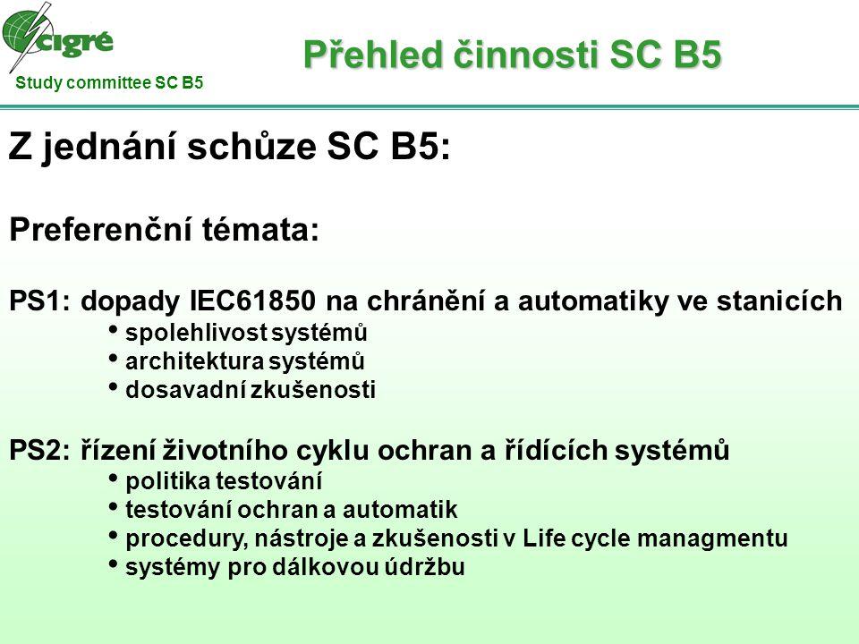 Study committee SC B5 Z jednání schůze SC B5: Preferenční témata: PS1: dopady IEC61850 na chránění a automatiky ve stanicích spolehlivost systémů arch