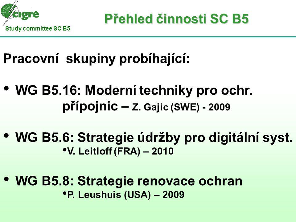Study committee SC B5 Pracovní skupiny probíhající: WG B5.16: Moderní techniky pro ochr. přípojnic – Z. Gajic (SWE) - 2009 WG B5.6: Strategie údržby p
