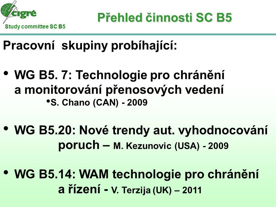 Study committee SC B5 Pracovní skupiny probíhající: WG B5. 7: Technologie pro chránění a monitorování přenosových vedení S. Chano (CAN) - 2009 WG B5.2