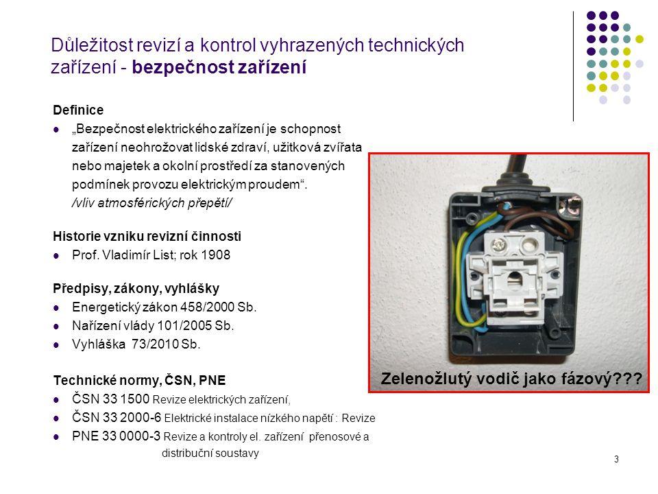 """3 Důležitost revizí a kontrol vyhrazených technických zařízení - bezpečnost zařízení Definice """"Bezpečnost elektrického zařízení je schopnost zařízení"""