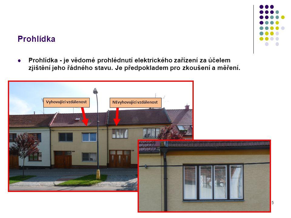 Prohlídka Prohlídka - je vědomé prohlédnutí elektrického zařízení za účelem zjištění jeho řádného stavu. Je předpokladem pro zkoušení a měření. 5 Vyho