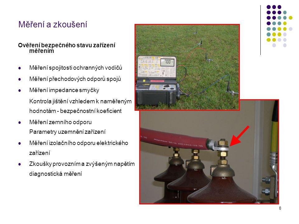 8 Měření a zkoušení Ověření bezpečného stavu zařízení měřením Měření spojitosti ochranných vodičů Měření přechodových odporů spojů Měření impedance sm