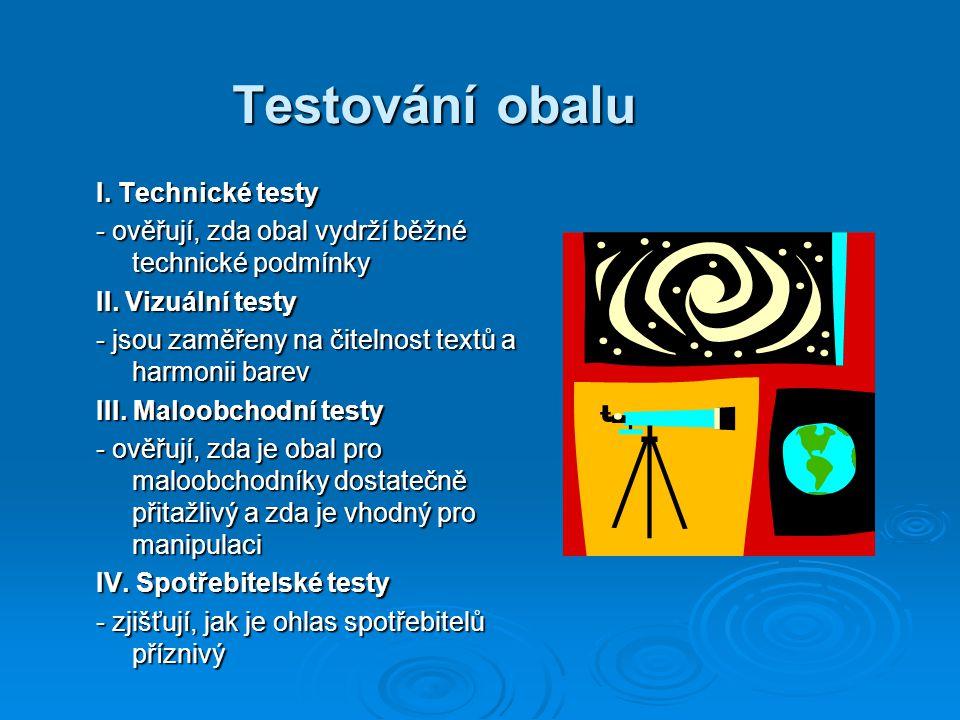 Testování obalu I.Technické testy - ověřují, zda obal vydrží běžné technické podmínky II.