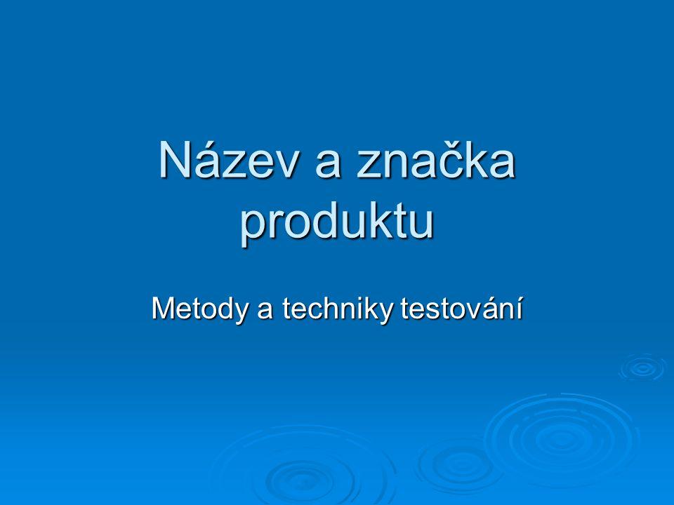 Název a značka produktu Metody a techniky testování