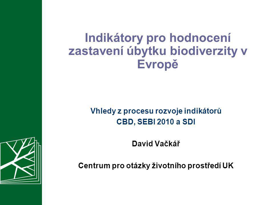 Indikátory pro hodnocení zastavení úbytku biodiverzity v Evropě Vhledy z procesu rozvoje indikátorů CBD, SEBI 2010 a SDI David Vačkář Centrum pro otáz