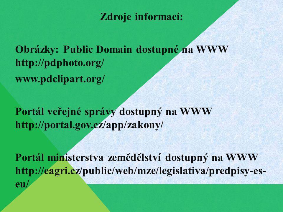 Zdroje informací: Obrázky: Public Domain dostupné na WWW http://pdphoto.org/ www.pdclipart.org/ Portál veřejné správy dostupný na WWW http://portal.gov.cz/app/zakony/ Portál ministerstva zemědělství dostupný na WWW http://eagri.cz/public/web/mze/legislativa/predpisy-es- eu/