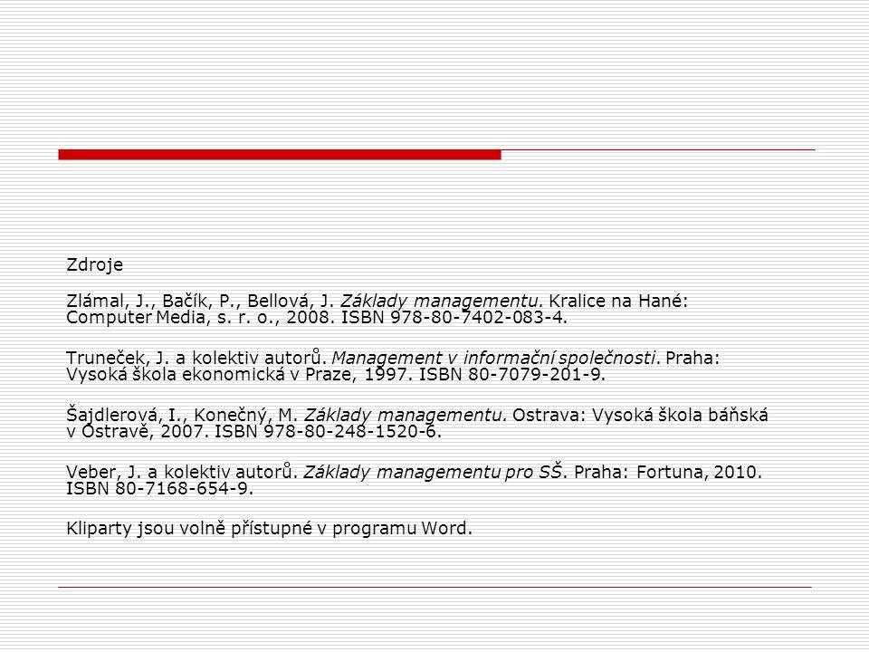 Zdroje Zlámal, J., Bačík, P., Bellová, J. Základy managementu. Kralice na Hané: Computer Media, s. r. o., 2008. ISBN 978-80-7402-083-4. Truneček, J. a