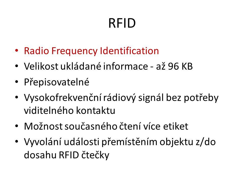 RFID Radio Frequency Identification Velikost ukládané informace - až 96 KB Přepisovatelné Vysokofrekvenční rádiový signál bez potřeby viditelného kont