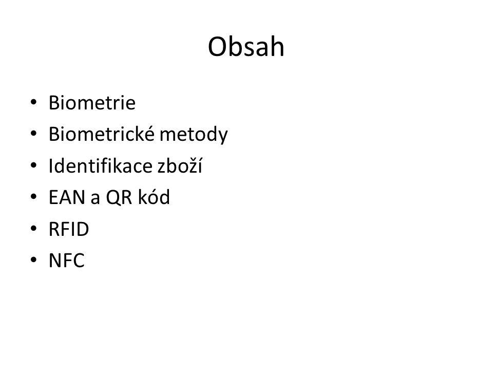Obsah Biometrie Biometrické metody Identifikace zboží EAN a QR kód RFID NFC